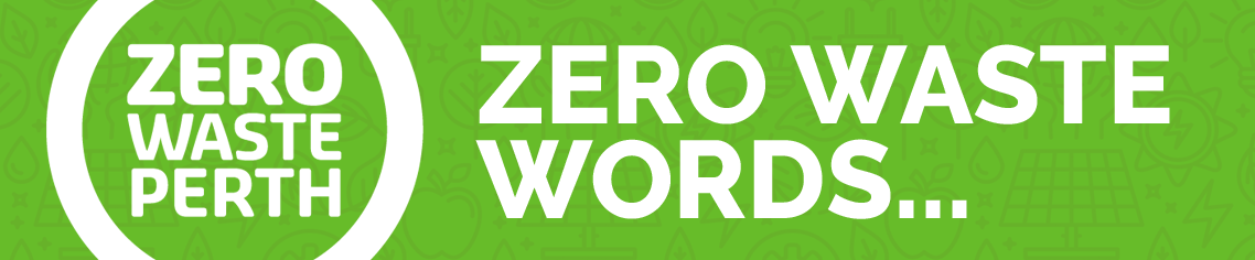 Sign up to our ZERO WASTE PERTH NEWSLETTER